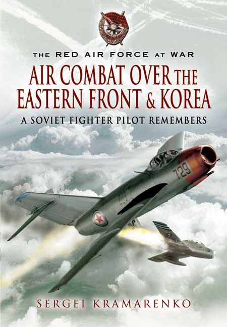 The Red Air Force at War: Air Combat Over the Eastern Front & Korea