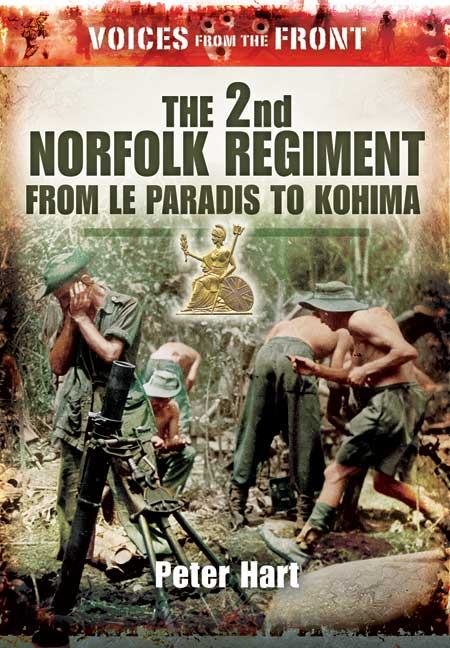 The 2nd Norfolk Regiment: From Le Paradis to Kohima