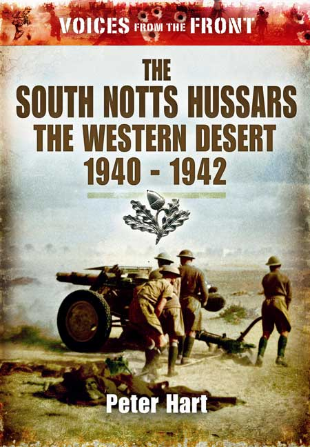 Voices from the Front: The South Notts Hussars: The Western Desert, 1940 - 1942