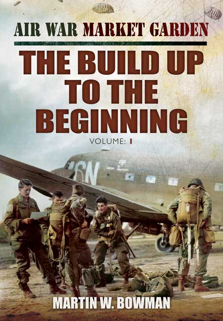 Air War Market Garden: The Build Up to the Beginning