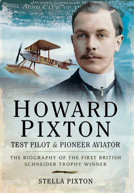 Howard Pixton - Test Pilot and Pioneer Aviator