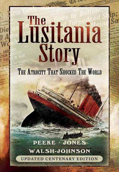 The Lusitania Story: The Atrocity that Shook the World