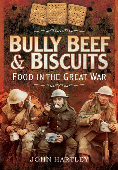 Bully Beef and Biscuits - Food in the Great War