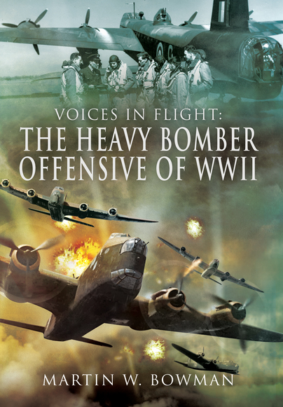 Voices in Flight: The Heavy Bomber Offensive of WWII