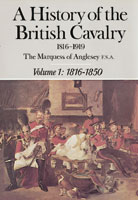 A History Of The British Cavalry 1816-1919 Volume 1: 1816-1850