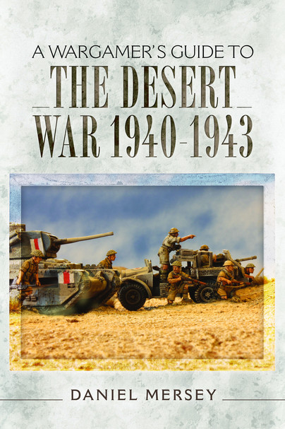 A Wargamer\'s Guide to The Desert War 1940 - 1943