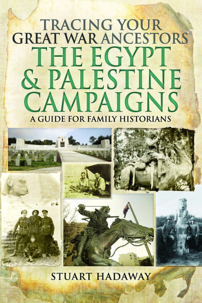 Tracing Your Great War Ancestors: The Egypt and Palestine Campaigns