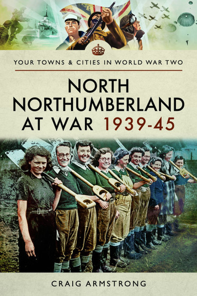 North Northumberland at War 1939 - 1945