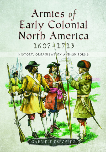 Armies of Early Colonial North America 1607-1713