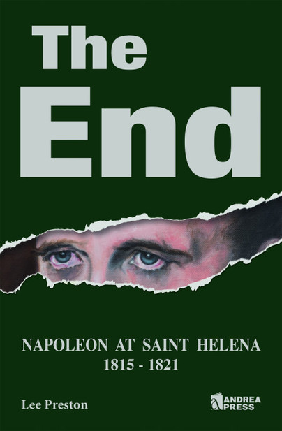 The End - Napoleon at Saint Helena 1815-1821