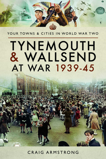Tynemouth and Wallsend at War 1939-45