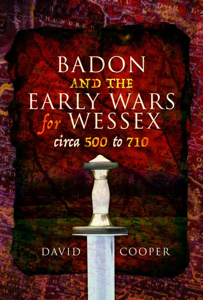 Badon and the Early Wars for Wessex, circa 500 to 710