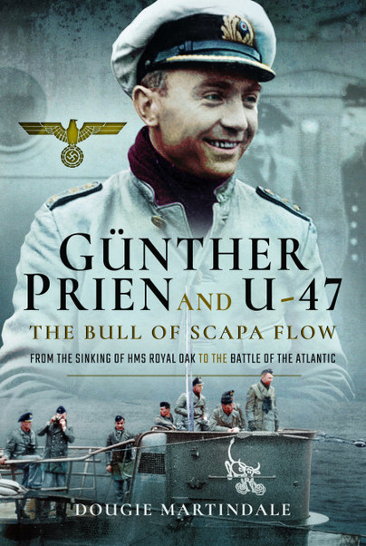 Gunther Prien and U-47: The Bull of Scapa Flow