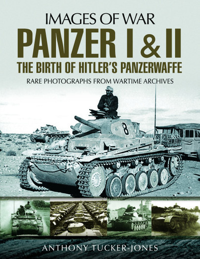 Panzer I and II: The Birth of Hitler's Panzerwaffe