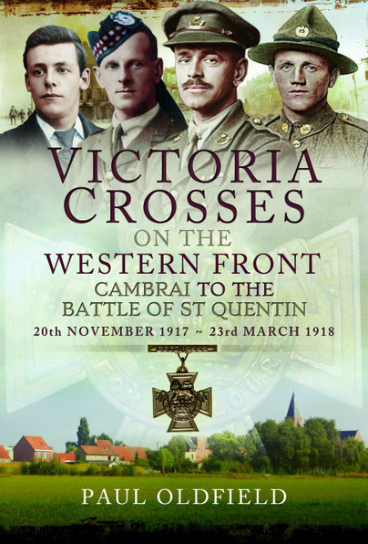 Victoria Crosses on the Western Front - Cambrai to the Battle of St Quentin