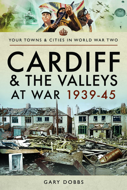 Cardiff and the Valleys at War 1939-45