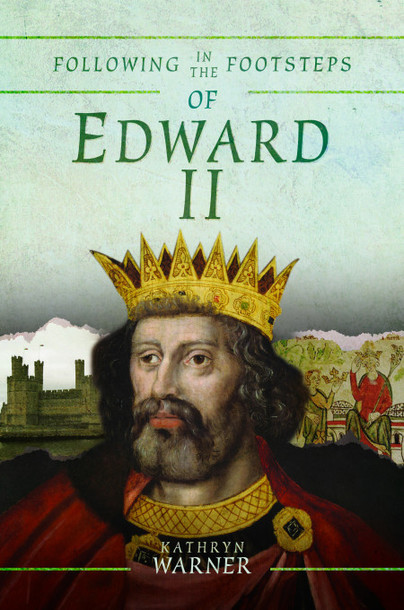 Following in the Footsteps of Edward II