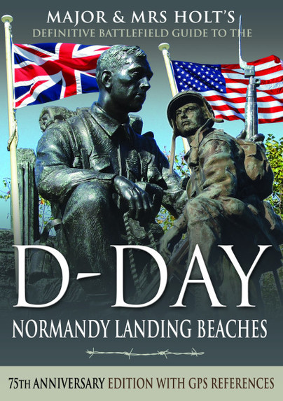 Major & Mrs Holt\'s Definitive Battlefield Guide to the D-Day Normandy Landing Be