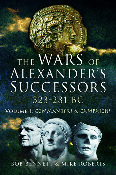 The Wars of Alexander's Successors 323 - 281 BC - Volume 1
