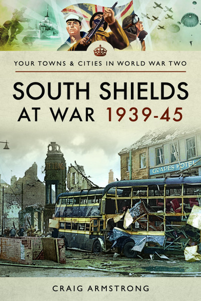 South Shields at War 1939-45