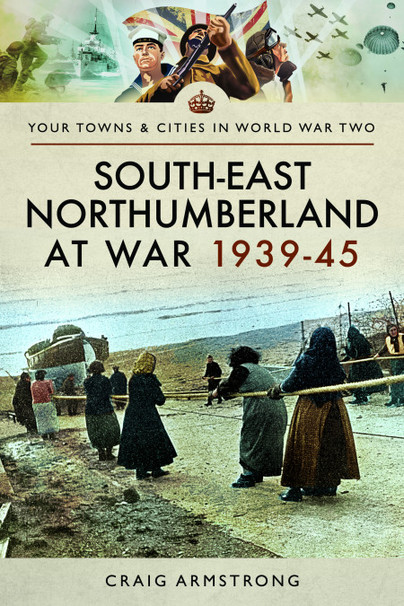 South East Northumberland at War 1939-45