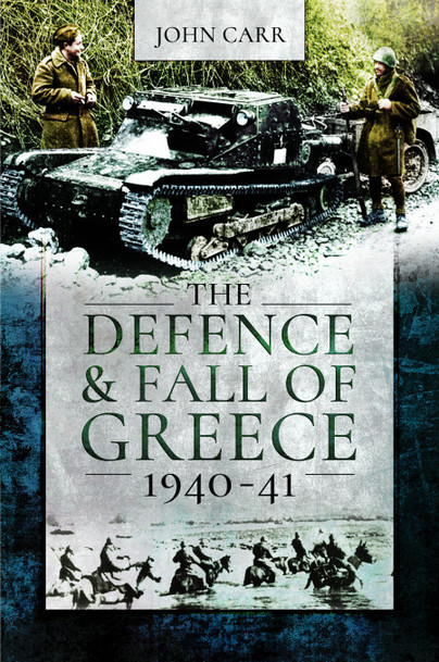 The Defence and Fall of Greece 1940-1941