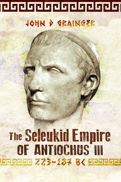 The Seleukid Empire of Antiochus III (223-187 BC)
