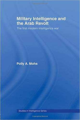 Military Intelligence and the Arab Revolt (Studies in Intelligence)
