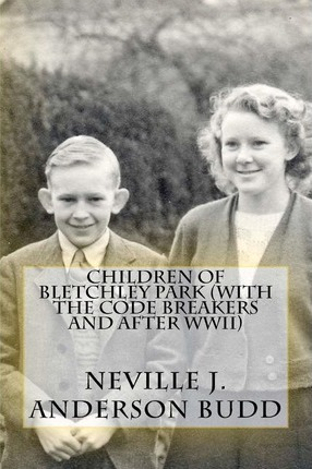 Children of Bletchley Park (with the Code Breakers and After WWII)